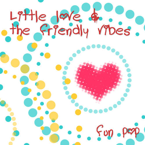 Little Love and The Friendly Vibes - Fun Pop - 04 Indie Pop Girl