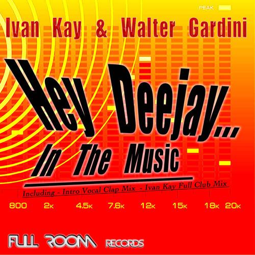 Ivan Kay & W.Gardini - Hey Deejay .In The Music (Ivan Kay Full Club Mix )Beatport Top 100 House