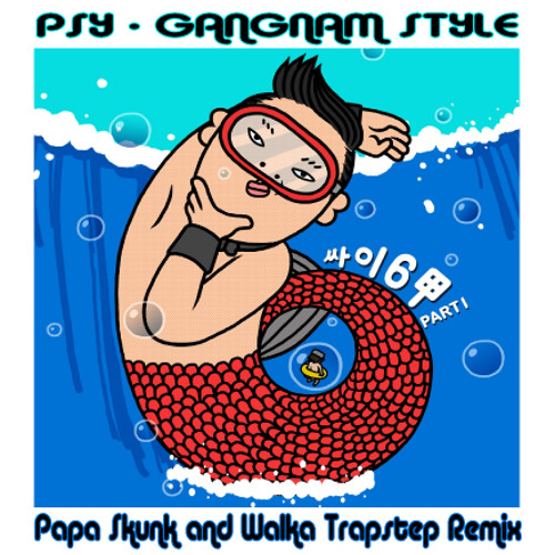 Psy - Gangnam Style (Papa Skunk and Walka Trapstep RMX) [ Free D/L ]
