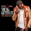 Meek Mill ft. Kirko Bangz - Young & Gettin It