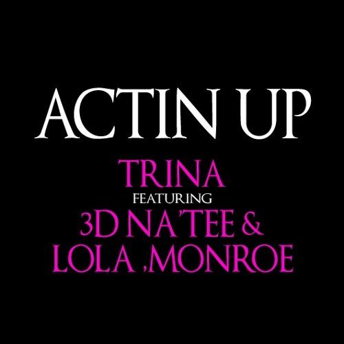 Trina - Actin Up ft. 3D Na'Tee & LoLa Monroe