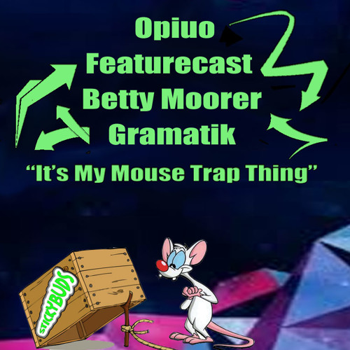 Opiuo / Featurecast / Betty Moorer / Gramatik - It's My Mouse Trap Thing (Stickybuds Edit)