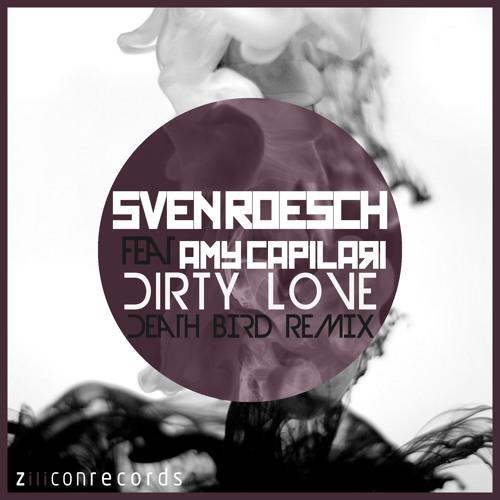 Sven Roesch feat Amy Capilari - Dirty Love (Death Bird Remix)