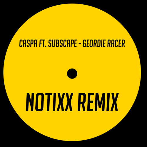 Caspa ft. Subscape - Geordie Racer (Notixx Remix) [DUB POLICE]