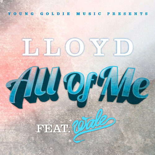 Lloyd ft Wale - All of me