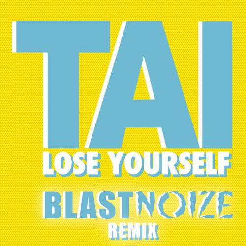 TAI ft. Steve Aoki - LOSE YOURSELF (BLASTNOIZE Remix) FREE DOWNLOAD