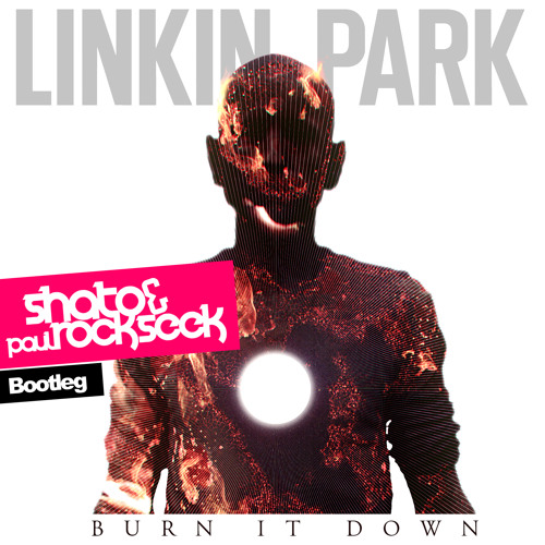 Linkin Park - Burn It Down (SHato & Paul Rockseek Bootleg)