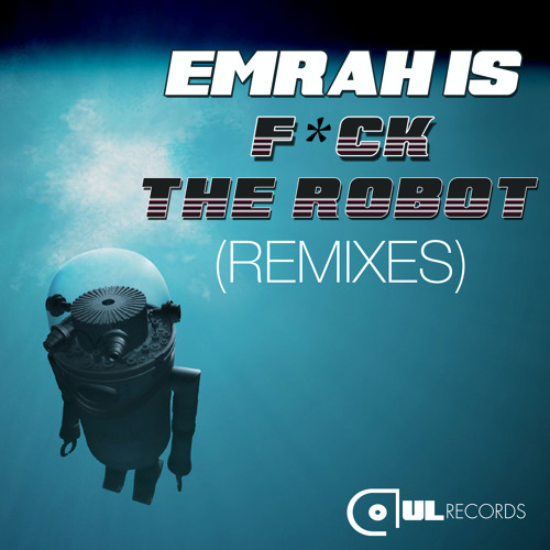 Emrah Is - F*ck The Robot (Andy Broker & Farrel Remix) OUT NOW*