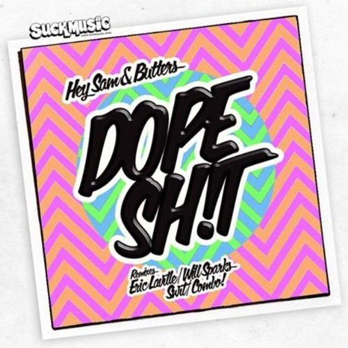 Hey Sam & Butters - DOPE SH!T (Swit Remix) [Suckmusic] OUT NOW ON BEATPORT!