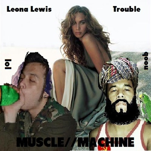Leona Lewis - Trouble (MUSCLE//MACHINE Remix)