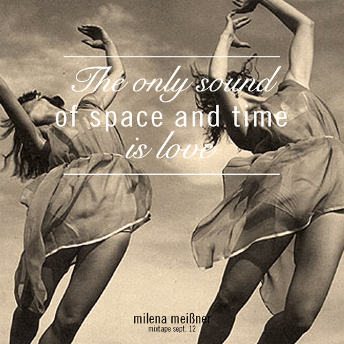 The Only Sound Of Space And Time Is Love (Mixtape Sep.12)