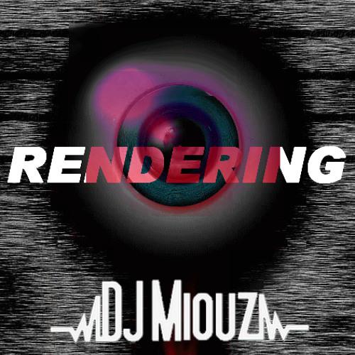 DJ Miouz - Rendering