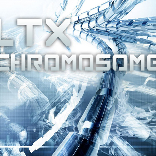 LTX - Chromosome (Original Mix)