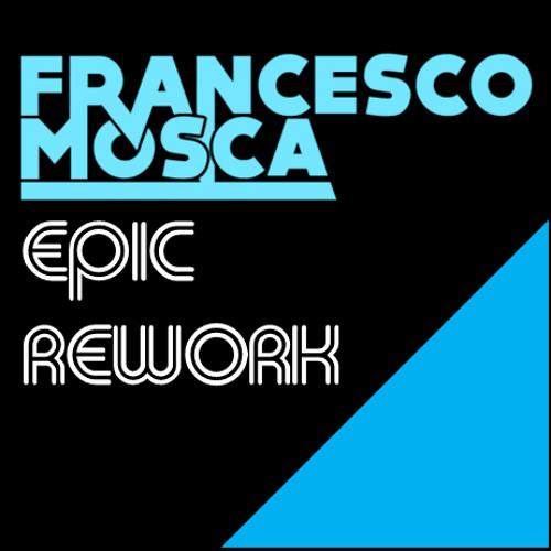 FRANCESCO MOSCA - EPIC REWORK