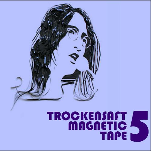 TrockenSaft - Magnetic Tape Vol 5 Free Download: http://pdj.cc/Ff4QO