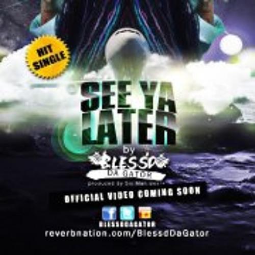 Bless'd Da Gator-See Ya Later produced by Six Man Beats