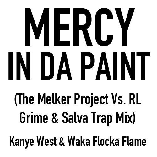 Mercy In Da Paint (The Melker Project Vs. RL Grime & Salva Trap Mix) - Kanye Vs. Waka Flocka