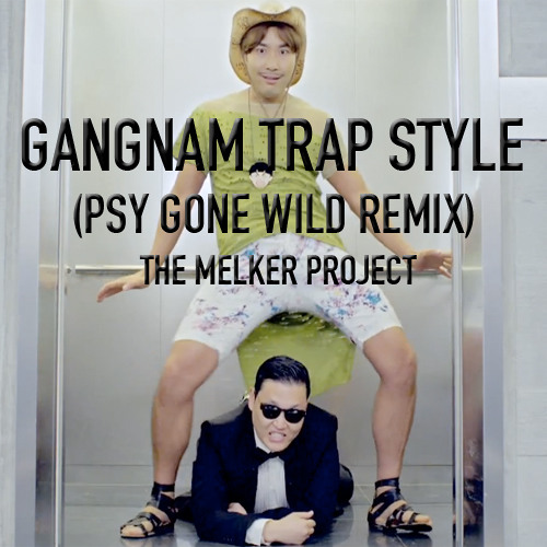 Gangnam Trap Style (Psy Gone Wild Remix) - The Melker Project