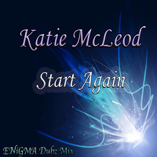 Katie McLeod - Start Again (ENiGMA Dubz Mix) OUT NOW!