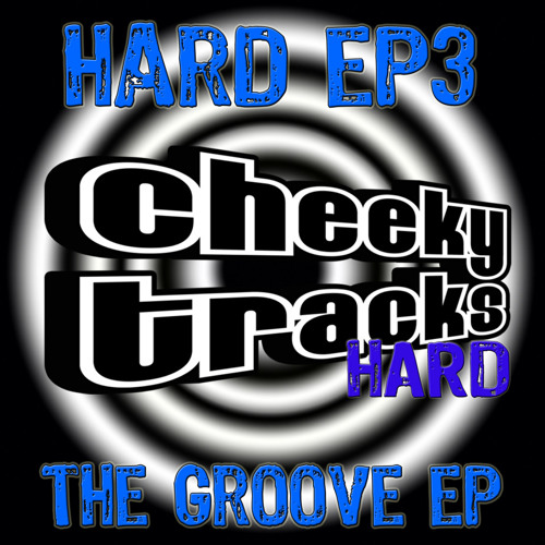Cheeky Tracks Hard EP3 - The Groove EP - OUT NOW