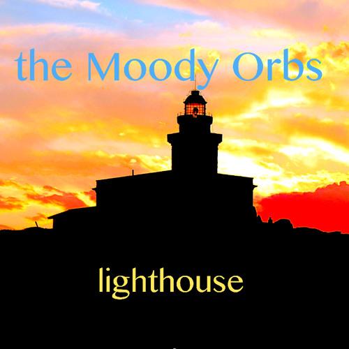 the Moody Orbs - Lighthouse