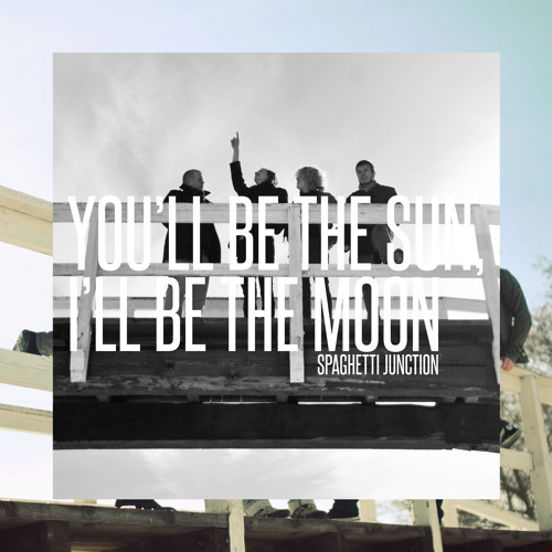 You'll be the Sun, I'll be the Moon