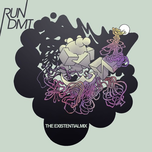 RUN DMT PRESENTS: THE EXISTENTIAL MIX (FREE DOWNLOAD)