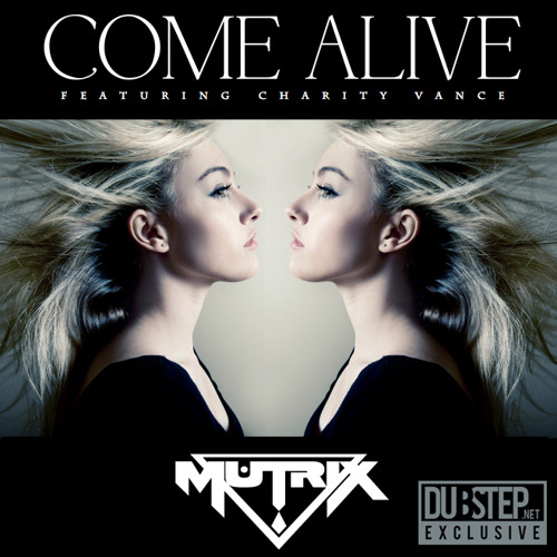 Come Alive by Mutrix ft. Charity Vance - Dubstep.NET Exclusive