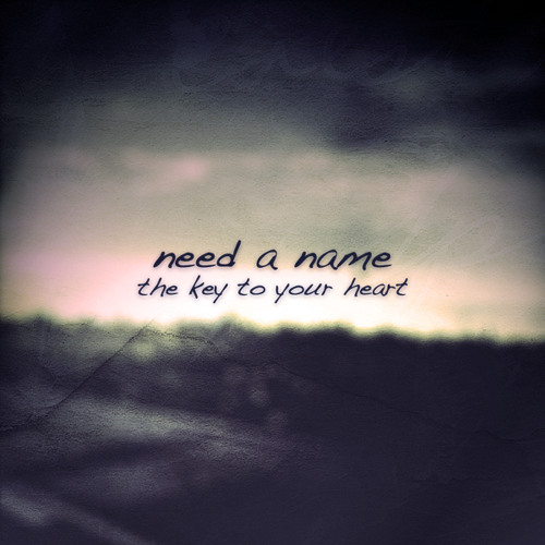 Need a Name - The Key to Your Heart