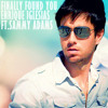 Enrique Iglesias - Finally Found You (R3hab & ZROQ Remix)
