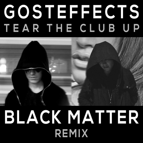 Gosteffects - Tear The Club Up (Black Matter Remix)
