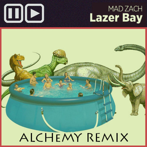Mad Zach - Lazer Bay(Alchεmy Remix)