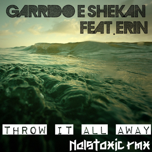 Garrido & Shekan Feat.Erin - Throw It All Away (Nalstoxic rmx)