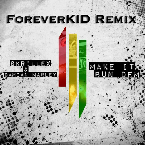 Skrillex & Damian  Jr Gong  Marley - Make It Bun Dem (ForeverKID remix) - FREE DOWNLOAD
