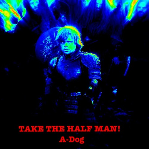 Take the Half Man!!!  (Game of Thrones Imp. Joke)