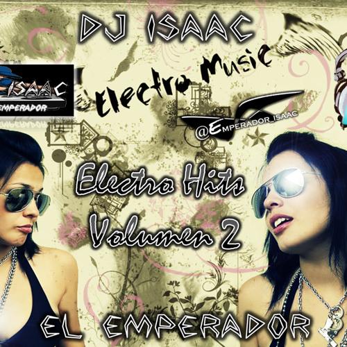 ELECTRO HITS VOLUMEN . MEZCLA DJ ISAAC REMIX. DJ ISAAC EL EMPERADOR