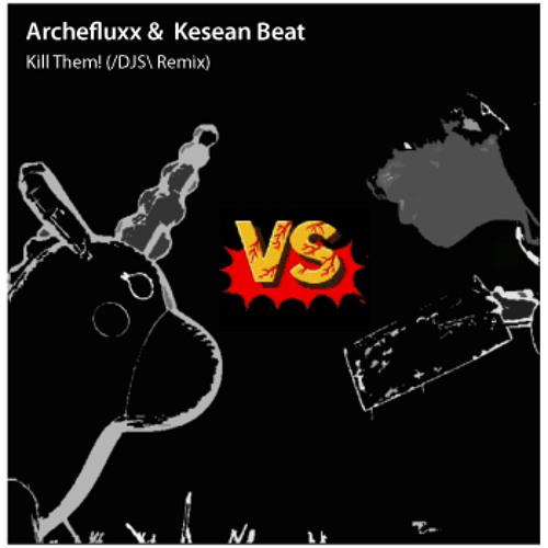 Archefluxx & Kesean Beat - Kill Them! (/DJS\ Remix) [Final! Free Download!]