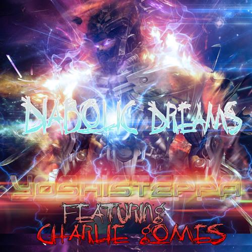 Yoshisteppa FT. Charlie gomes- Diabolic Dreams