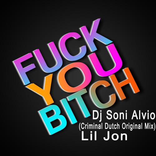Dj Soni ALvio - Lil Jon - Fuck You Bitch_Criminal Dutch (Original Mix)