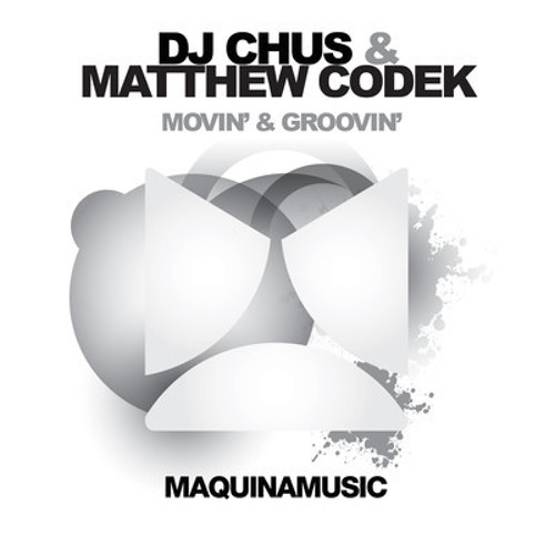 DJ Chus & Matthew Codek - Movin' and Groovin' (Electronic Youth's Power House Mix)