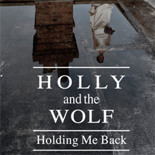 Holding Me Back - Holly and the Wolf