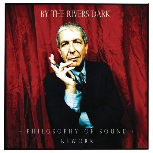 Leonard Cohen – By The Rivers Dark (Philosophy Of Sound Rework)