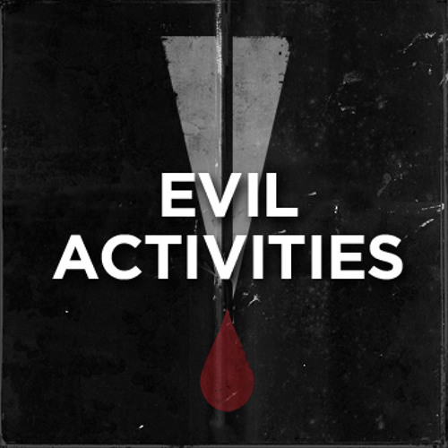 Evil Activities  - Guess what ? #TiH