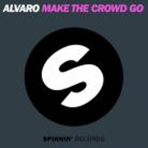 Alvaro - Make The Crowd GO (Original Mix)