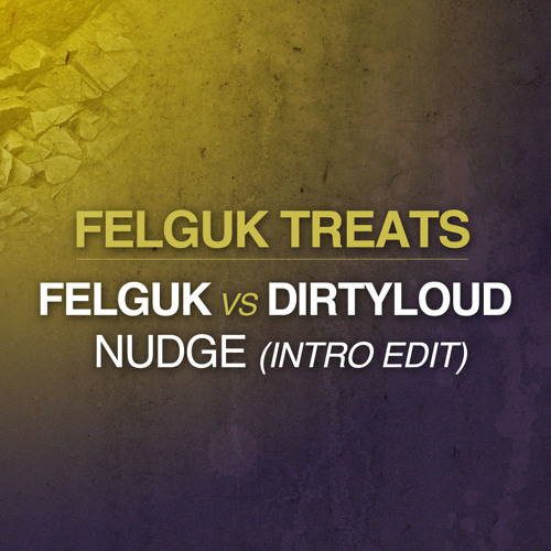 Felguk vs Dirtyloud - NUDGE (Intro Edit)