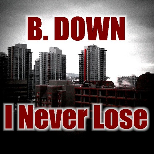 B. DOWN - I Never Lose (FREE DOWNLOAD)