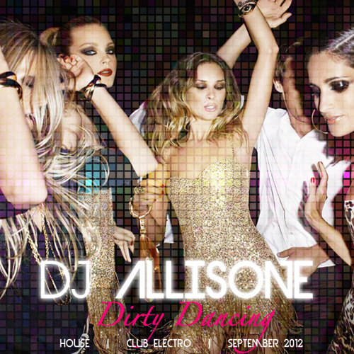 DJ ALLISONE - Dirty Dancing (Electro Club House) September 2012 mix