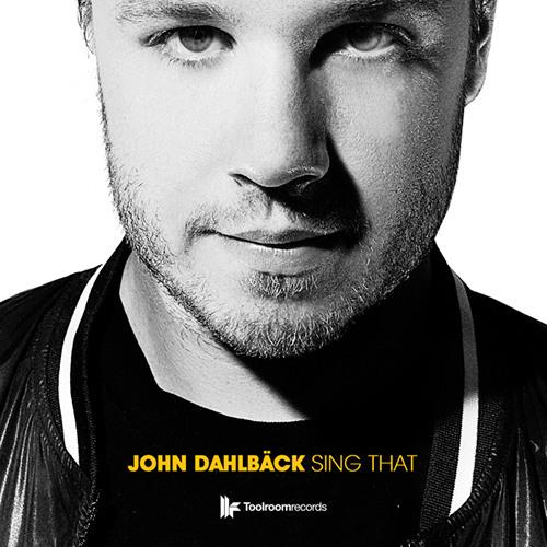 John Dahlback - Sing That (Toolroom Records)
