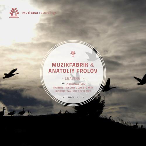 MZCS014 Muzikfabrik & Anatoliy Frolov - Leaving (Incl. Robbie Taylor Remixes)