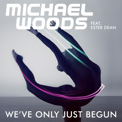 Michael Woods feat. Ester Dean 'We've Only Just Begun' (Radio Edit)